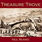 Treasure Trove Hörbuch von Neil Munro Gesprochen von: Cathy Dobson