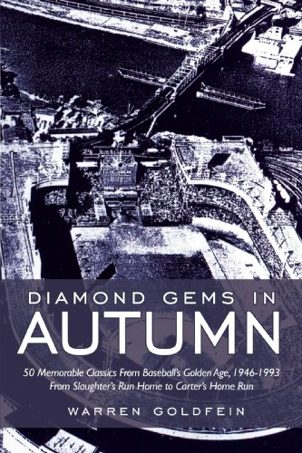 Diamond Gems in Autumn: 50 Memorable Classics from Baseball's Golden Age, 1946-1993 from Slaughter's Run Home to Carter's Home Run