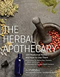 The Herbal Apothecary: 100 Medicinal Herbs and How to Use Them