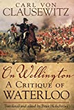 On Wellington: A Critique of Waterloo (Campaign and Commanders Series, Vol. 25) (Campaigns and Commanders) (0806141085) by Clausewitz, Carl von
