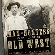 Man-Hunters of the Old West Audiobook by Robert K. DeArment Narrated by Thomas Stone
