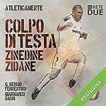 Colpi di testa - Zinedine Zidane (Atleticamente)   G. Sergio Ferrentino,Gianmarco Bachi