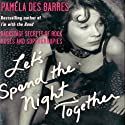 Let's Spend the Night Together: Backstage Secrets of Rock Muses and Supergroupies (       UNABRIDGED) by Pamela Des Barres Narrated by Pamela Des Barres