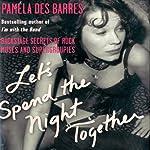 Let's Spend the Night Together: Backstage Secrets of Rock Muses and Supergroupies | Pamela Des Barres