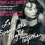 Let's Spend the Night Together: Backstage Secrets of Rock Muses and Supergroupies | [Pamela Des Barres]