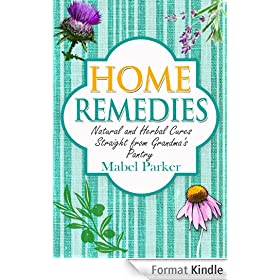 Home Remedies: Natural and Herbal Cures Straight from Grandmas Pantry (Home Remedies that Stand the Test of Time - Treat Hundreds of Common Ailments with Everyday Items) (English Edition)