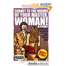 Submit To The Whims Of Your Master, Woman!