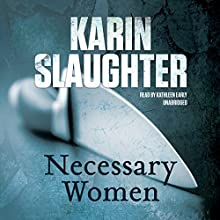 Necessary Women (       UNABRIDGED) by Karin Slaughter Narrated by Kathleen Early