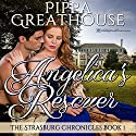 Angelica's Rescuer: The Strasburg Chronicles, Book 1 Audiobook by Pippa Greathouse Narrated by Brenna Hobbs