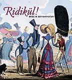 Image de Ridikül! Mode in der Karikatur: Mode von 1600 bis 1900. Katalog zur Ausstellung in der Gemäldegale