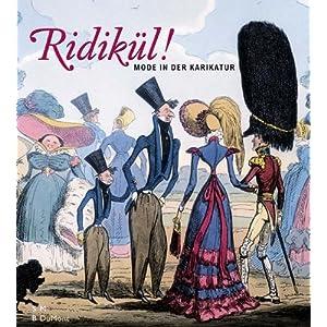 Ridikül! Mode in der Karikatur: Mode von 1600 bis 1900. Katalog zur Ausstellung in der Gemäldegale