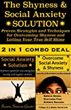 The Shyness and Social Anxiety SOLUTION: Increase Your Confidence and Overcome Social Anxiety Using Proven Strategies and Techniques