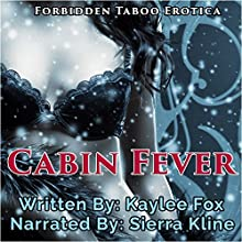 Cabin Fever (       UNABRIDGED) by Kaylee Fox Narrated by Sierra Kline