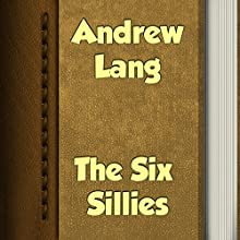 The Six Sillies (       UNABRIDGED) by Andrew Lang Narrated by Anastasia Bertollo