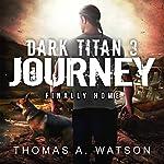 Dark Titan Journey: Finally Home: Dark Titan, Book 3 | Thomas A. Watson