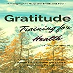 Gratitude Training for Health: A Research Based Approach to Change Your Attitude and Unlock Happiness Today Book! | Jane Thompson