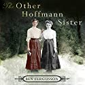 The Other Hoffmann Sister Audiobook by Ben Fergusson Narrated by Suzannah Hampton