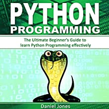 Python Programming: The Ultimate Beginner's Guide to Learn Python Programming Effectively Audiobook by Daniel Jones Narrated by Pete Beretta