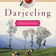 Darjeeling: The Colorful History and Precarious Fate of the World's Greatest Tea | Livre audio Auteur(s) : Jeff Koehler Narrateur(s) : Fajer Al-Kaisi