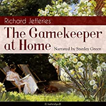 The Gamekeeper at Home Audiobook by Richard Jefferies Narrated by Stanley Green