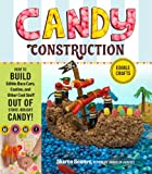 Candy Construction: How to Build Race Cars, Castles, and Other Cool Stuff Out of Store-Bought Candy Sharon Bowers