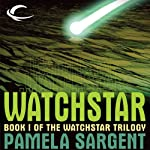 Watchstar: Watchstar Trilogy, Book 1 (       UNABRIDGED) by Pamela Sargent Narrated by Angele Masters