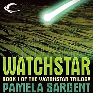 Watchstar: Watchstar Trilogy, Book 1 | [Pamela Sargent]