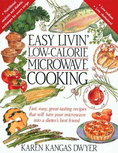 Easy Livin' Low-Calorie Microwave Cooking: Fast, Easy, Great-Tasting Recipes that Will Turn Your Microwave Into a Dieter's Best Friend by Karen K. Dwyer