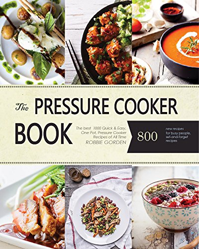 Pressure Cooker: The best  800 Quick & Easy, One Pot, Pressure Cooker Recipes of All Time: Instant Pot Pressure Cooker Cookbook: Instant Pot Pressure Cooker ... Cooker, Slow Cooker Recipes, Slow Cookin) by Robbie Gorden