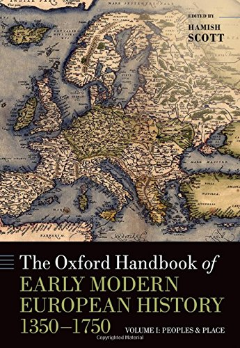The Oxford Handbook of Early Modern European History, 1350-1750: Volume I: Peoples and Place (Oxford Handbooks)