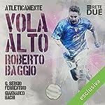 Vola alto - Roberto Baggio (Atleticamente) | G. Sergio Ferrentino,Gianmarco Bachi