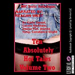 Ten Absolutely Hot Tales Volume Two: Ten Explicit Erotica Stories | Karla Sweet,Cassie Hacthaw,Geena Flix,Jeanna Yung,Constance Slight