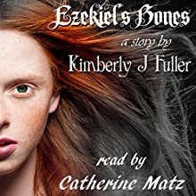 Ezekiel's Bones: Lines of Ezekiel (Volume 1) (       UNABRIDGED) by Kimberly J. Fuller Narrated by Catherine Matz