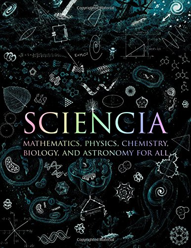 Sciencia. Mathematics, Physics, Chemistry, Biology, And Astronomy For All (Wooden Books)