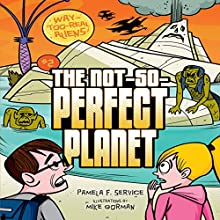 The Not-So-Perfect Planet: Way-Too-Real Aliens, Book 2 Audiobook by Pamela F. Service Narrated by  Intuitive
