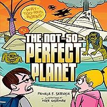 The Not-So-Perfect Planet: Way-Too-Real Aliens, Book 2 | Livre audio Auteur(s) : Pamela F. Service Narrateur(s) :  Intuitive
