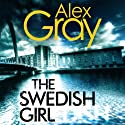 The Swedish Girl: DCI Lorimer, Book 10 Audiobook by Alex Gray Narrated by Joe Dunlop