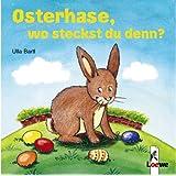 """Osterhase, wo steckst du denn?von """"Ulla Bartl"""""""