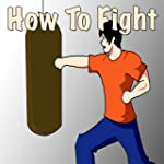 How To Fight: Learn How To Win a Figh...