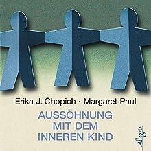 Aussöhnung mit dem inneren Kind Hörbuch von Erika J. Chopich, Margeret Paul Gesprochen von: Susanne Aernecke