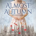 Almost Autumn Hörbuch von Marianne Kaurin Gesprochen von: Taylor Meskimen