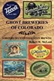 img - for Ghost Breweries of Colorado: A History of Centennial State Brewing book / textbook / text book