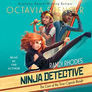 The Case of the Time-Capsule Bandit: Randi Rhodes, Ninja Detective, Book 1 | [Octavia Spencer]