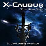 X-Calibur: The Hive Saga | R Jackson-Lawrence