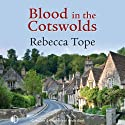 Blood in the Cotswolds (       UNABRIDGED) by Rebecca Tope Narrated by Caroline Lennon
