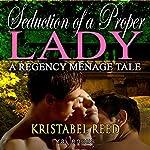 Seduction of a Proper Lady: A Regency Ménage Tale | Kristabel Reed
