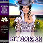The Easter Mail-Order Bride: Holiday Mail Order Brides, Book 11 | Kit Morgan