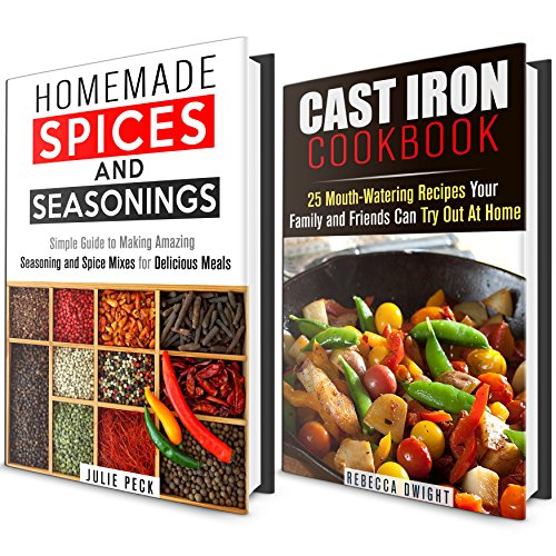 Cast Iron and Spices Cookbook Box Set: 25 Mouth-Watering Cast Iron Recipes to Try with Homemade Spices and Seasonings (Busy Peope Cookbooks) by Julie Peck, Rebecca Dwight