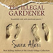 The Illegal Gardener: The Greek Village Series, Volume 1 | Sara Alexi