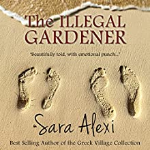 The Illegal Gardener: The Greek Village Series, Volume 1 (       UNABRIDGED) by Sara Alexi Narrated by Suzanne Heathcote